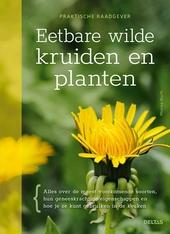 Eetbare wilde kruiden en planten : alles over de meest voorkomende soorten, hun geneeskrachtige eigenschappen en ho...