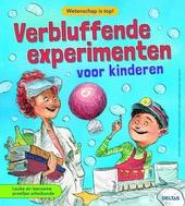 Verbluffende experimenten voor kinderen : wetenschap is top!