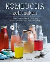 Kombucha zelf maken : de heerlijke gefermenteerde thee boordevol probiotica en antioxidanten