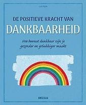 De positieve kracht van dankbaarheid : word gelukkiger en gezonder door bewust dankbaar te zijn