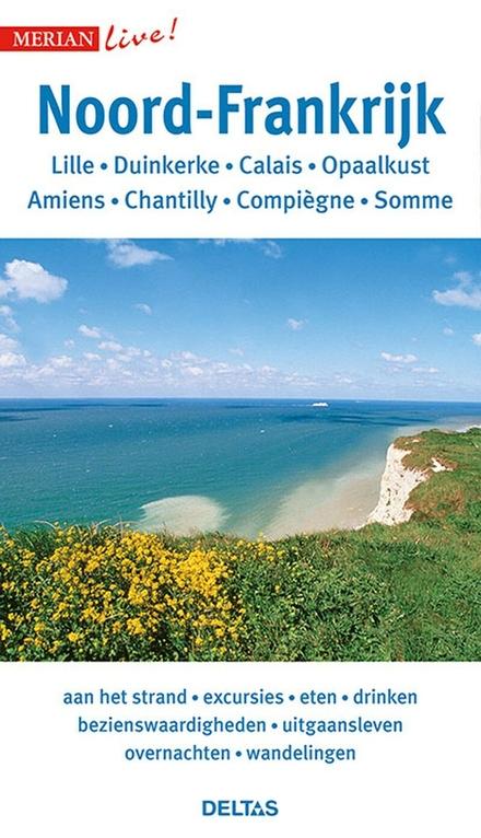 Noord-Frankrijk : Lille, Duinkerke, Calais, Opaalkust, Amiens, Chantilly, Compiègne, Somme