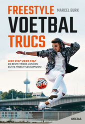 Freestyle voetbaltrucs : leer stap voor stap de beste tricks van een echte freestylekampioen