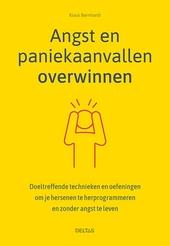 Angst en paniekaanvallen overwinnen : doeltreffende technieken en oefeningen om je hersenen te herprogrammeren en z...