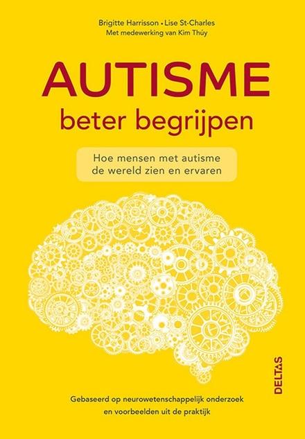 Autisme beter begrijpen : hoe mensen met autisme de wereld zien en ervaren