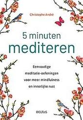 5 minuten mediteren : eenvoudige meditatie-oefeningen voor meer mindfulness en innerlijke rust