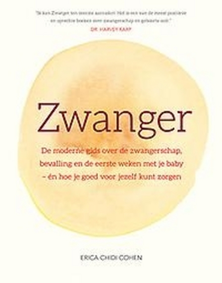 Zwanger : de moderne gids over de zwangerschap, bevalling en de eerste weken met je baby - én hoe je goed voor jez...
