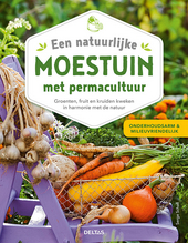 Een natuurlijke moestuin met permacultuur : groenten, fruit en kruiden kweken in harmonie met de natuur
