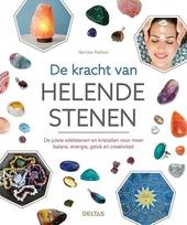 De kracht van helende stenen : de juiste edelstenen en kristallen voor meer balans, energie, geluk en creativiteit