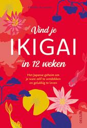 Vind je ikigai in 12 weken : het Japanse geheim om je ware zelf te ontdekken en gelukkig te leven