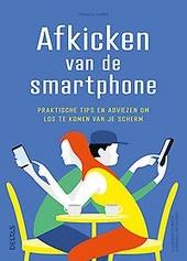Afkicken van de smartphone : praktische tips en adviezen om los te komen van je scherm