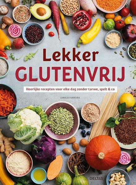 Lekker glutenvrij : heerlijke recepten voor elke dag zonder tarwe, spelt & co