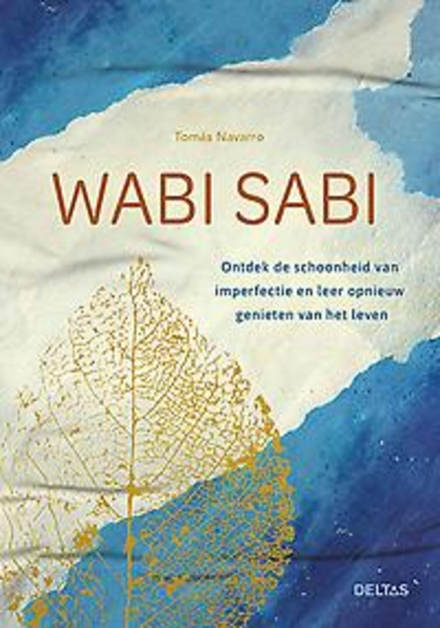 Wabi sabi : ontdek de schoonheid van imperfectie en leer opnieuw genieten van het leven