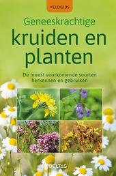 Geneeskrachtige kruiden en planten : de meest voorkomende soorten herkennen en gebruiken