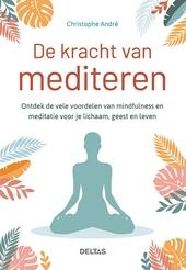 De kracht van mediteren : ontdek de vele voordelen van mindfulness en meditatie voor je lichaam, geest en leven