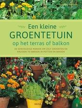 Een kleine groentetuin op het terras of balkon : de eenvoudige manier om zelf groenten en kruiden te kweken in pott...
