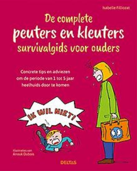 De complete peuters en kleuters survivalgids voor ouders : concrete tips en adviezen om de periode van 1 tot 5 jaar...