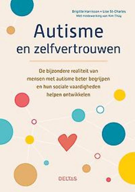 Autisme en zelfvertrouwen : de bijzondere realiteit van mensen met autisme beter begrijpen en hun sociale vaardighe...