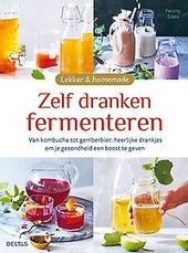 Zelf dranken fermenteren : van kombucha tot gemberbier : heerlijke drankjes om je gezondheid een boost te geven