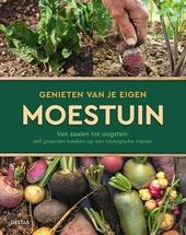 Genieten van je eigen moestuin : van zaaien tot oogsten : zelf groenten kweken op een biologische manier