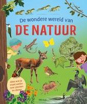 De wondere wereld van de natuur : alles wat je moet weten over planten en dieren