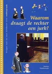 Waarom draagt de rechter een jurk ? : vragen van en voor kinderen over rechtspraak