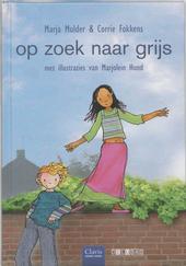 Op zoek naar Grijs / Marja Mulder en Corrie Fokkens ; met ill. van Marjolein Hund