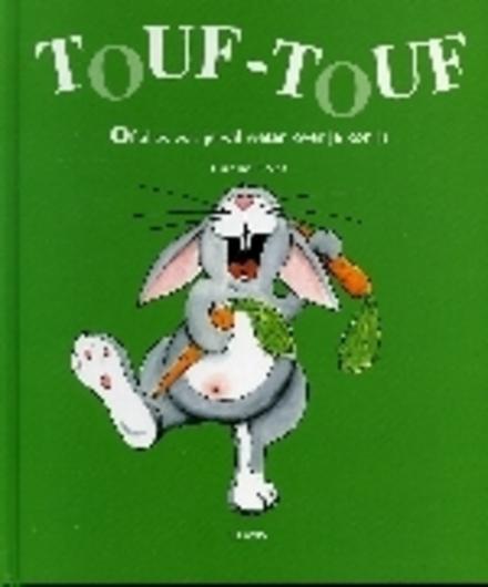 Touf-Touf, of Alles wat je wil weten over je konijn
