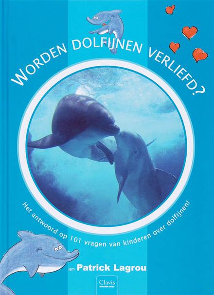 Worden dolfijnen verliefd? : het antwoord op 101 vragen van kinderen over dolfijnen!