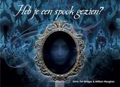 Heb je een spook gezien? : een griezelig en interactief 3D-boek vol geesten en gruwels