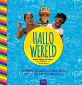 Hallo wereld! : 12 kinderen uit diverse delen van de wereld vertellen over hun leven van elke dag