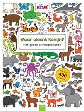 Waar woont konijn? : het grote dierenzoekboek
