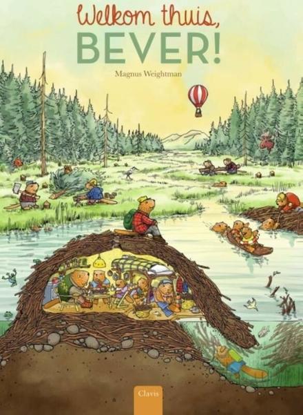 Welkom thuis, Bever! : tekst Magnus Weightman en Esther van der Werf ; illustraties Magnus Weightman
