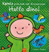 Hallo dino! : Karels grote boek over dinosaurussen
