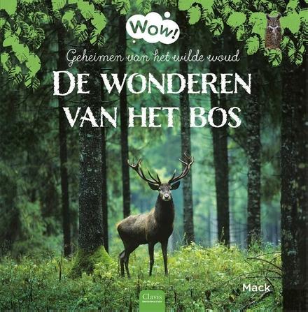 Geheimen van het wilde woud : de wonderen van het bos