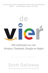 De vier : het verborgen DNA van Amazon, Facebook, Google en Apple