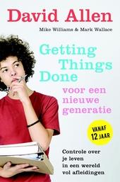 Getting things done voor een nieuwe generatie : neem de leiding over je leven in een wereld vol afleidingen