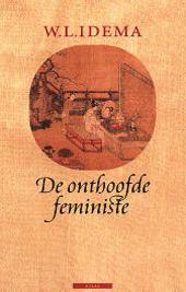 De onthoofde feministe : leven en werk van schrijvende vrouwen in het Chinese keizerrijk van de vroege tweede eeuw ...