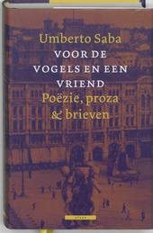 Voor de vogels en een vriend : poëzie, proza en brieven