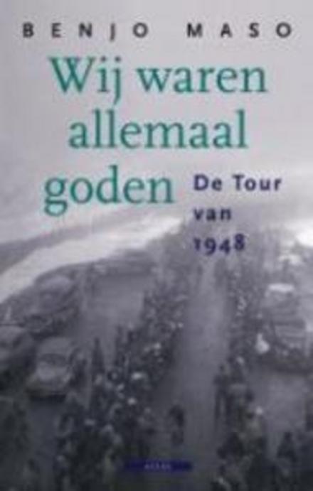 Wij waren allemaal goden : de Tour van 1948