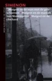Maigret en de man met de gele schoenen ; Maigret en de maniak van Montmartre ; Maigret en de clochard