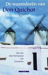 De waanideeën van Don Quichotte : een reis door het Spanje van Cervantes