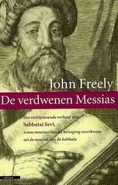 De verdwenen Messias : het verbijsterende verhaal van Sabbatai Sevi, wiens messianistische beweging voortkwam uit d...