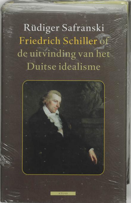 Friedrich Schiller, of De uitvinding van het Duits idealisme