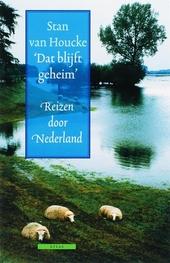 Dat blijft geheim : reizen door Nederland