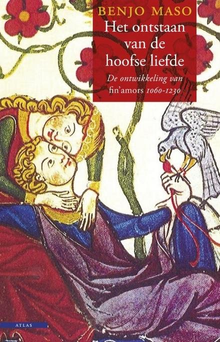 Het ontstaan van de hoofse liefde : de ontwikkeling van fin'amors 1060-1230