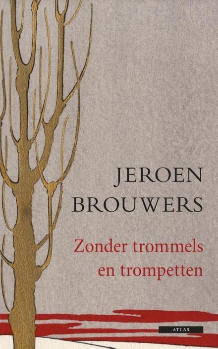 Zonder trommels en trompetten : een markante anekdote uit het leven van Jeroen Brouwers door hem zelf verteld