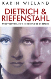 Dietrich & Riefenstahl : twee vrouwenlevens in Hollywood en Berlijn