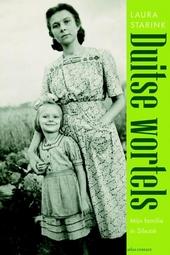 Duitse wortels : mijn familie, de oorlog en Silezië