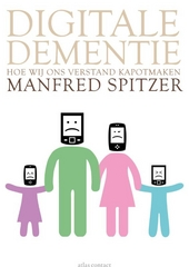 Digitale dementie : hoe wij ons verstand kapotmaken