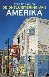 De ontluistering van Amerika : een geschiedenis van het nieuwe Amerika van binnenuit